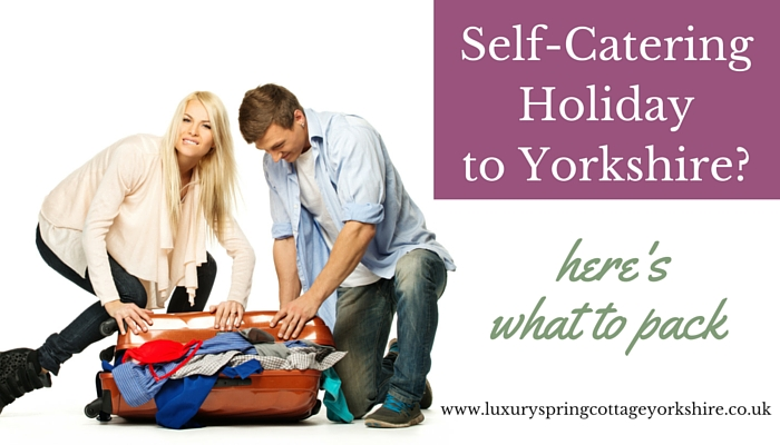 A Self-Catering Holiday To Yorkshire – What To Pack