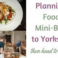 foodie mini break to Yorkshire